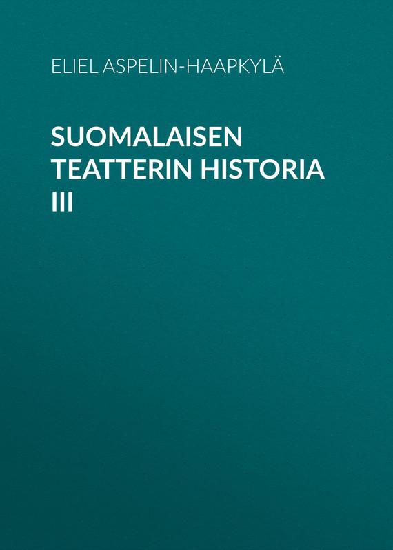 Aspelin-Haapkylä Eliel Suomalaisen teatterin historia III