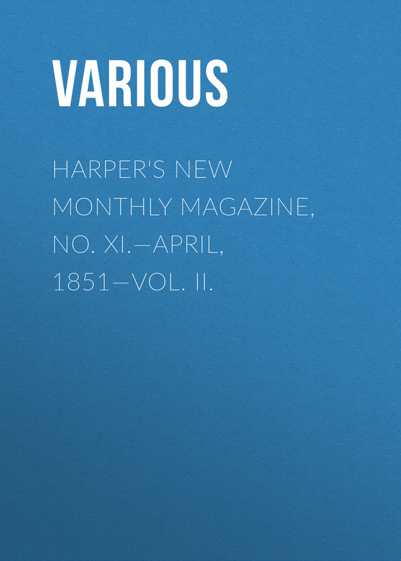 Various Harper's New Monthly Magazine, No. XI.—April, 1851—Vol. II. various harper s new monthly magazine vol v no xxv june 1852
