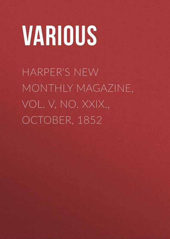Various Harper's New Monthly Magazine, Vol. V, No. XXIX., October, 1852 various harper s new monthly magazine vol iv no xx january 1852