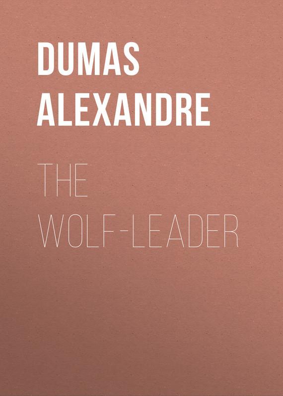 Александр Дюма The Wolf-Leader александр дюма urbain grandier