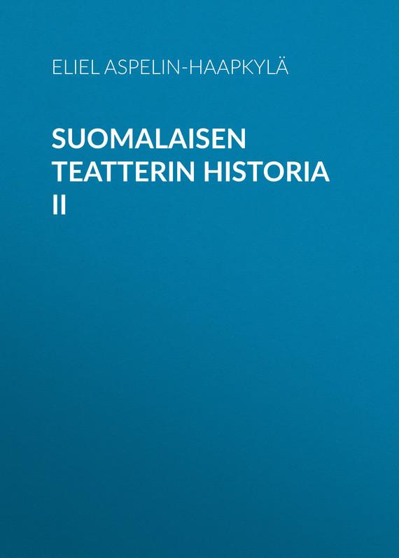 Aspelin-Haapkylä Eliel Suomalaisen teatterin historia II