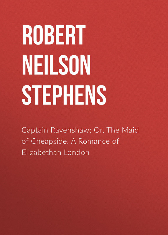 Captain Ravenshaw; Or, The Maid of Cheapside. A Romance of Elizabethan London