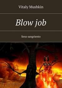- Blowjob. Sexo sangriento