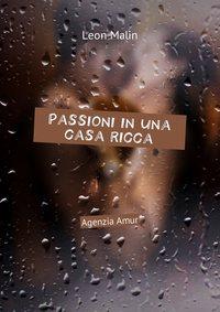 Leon Malin - Passioni inuna casa ricca. AgenziaAmur