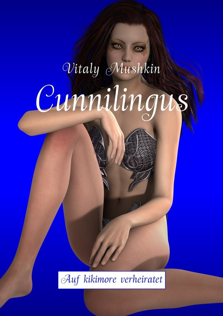 Vitaly Mushkin Cunnilingus. Auf kikimore verheiratet ISBN: 9785448593932 vitaly mushkin office sex work and erotica