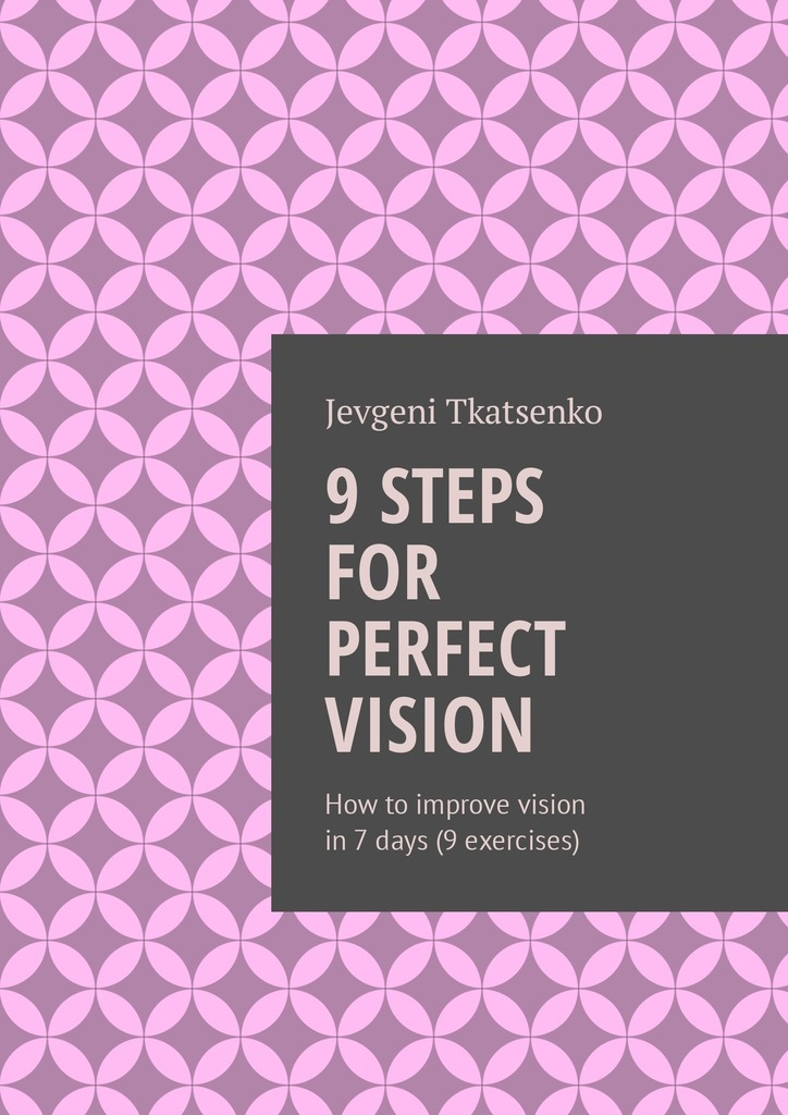 Jevgeni Tkatsenko 9 steps for perfect vision. How to improve vision in 7 days (9 exercises) ISBN: 9785448594939 79l18 to 9