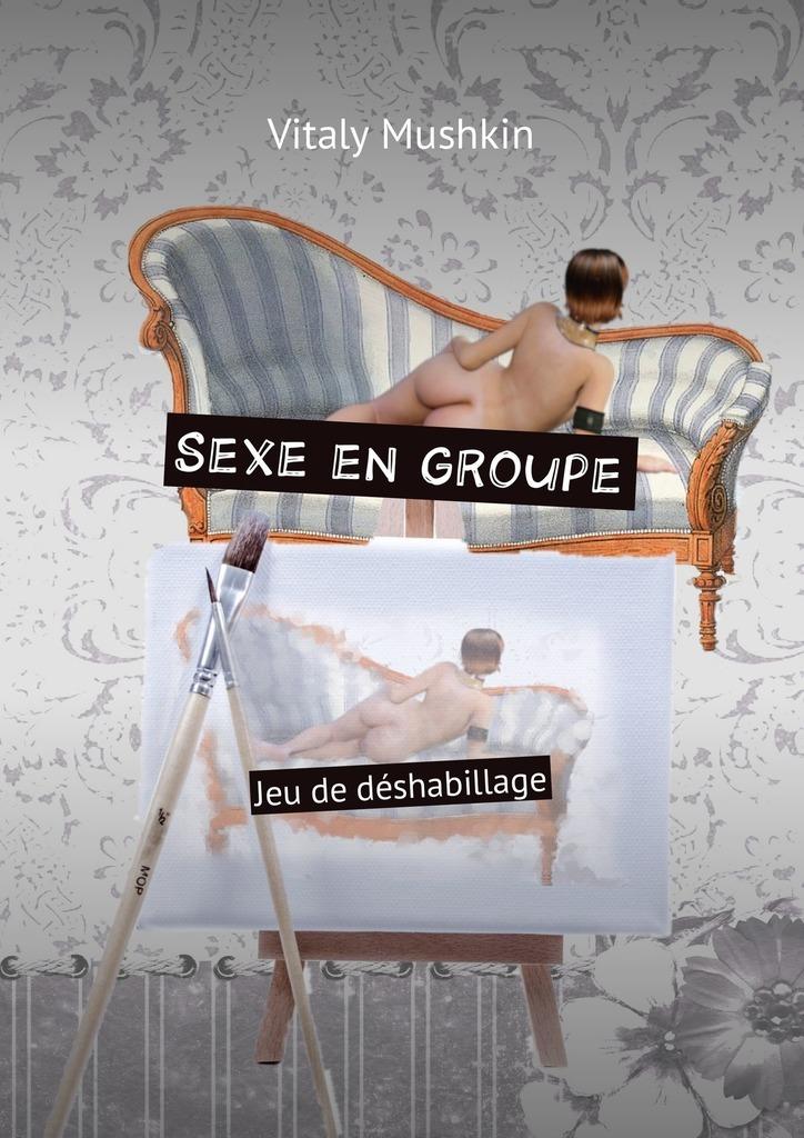 Vitaly Mushkin Sexe en groupe. Jeu de déshabillage vitaly mushkin sexe du président – 2 membre sans réserve