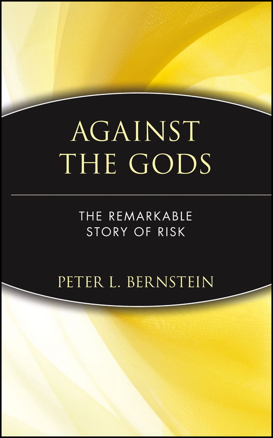Bernstein Peter L. Against the Gods bernstein a the end of stress