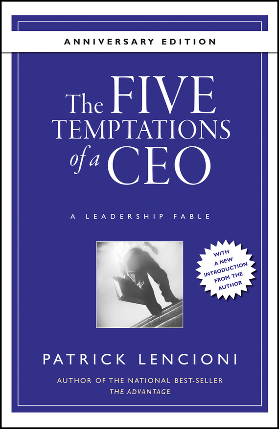 Patrick M. Lencioni The Five Temptations of a CEO, 10th Anniversary Edition chip espinoza managing the millennials discover the core competencies for managing today s workforce