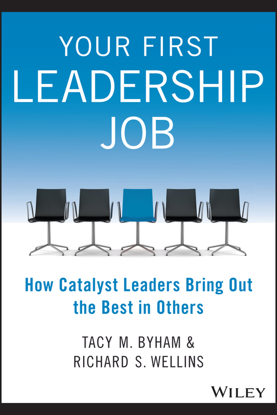 Richard S. Wellins Your First Leadership Job jeff grout what you need to know about leadership