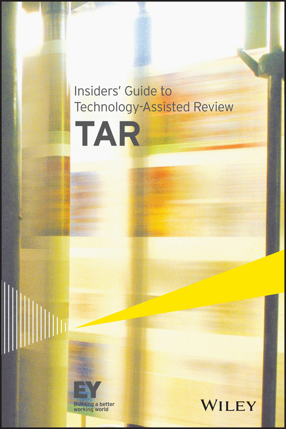 Коллектив авторов Insiders' Guide to Technology-Assisted Review (TAR) the impact of technology toward students performance