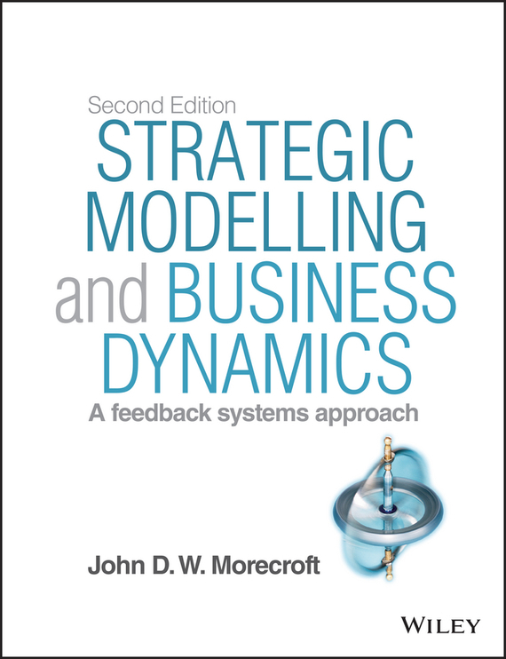 John D. W. Morecroft Strategic Modelling and Business Dynamics