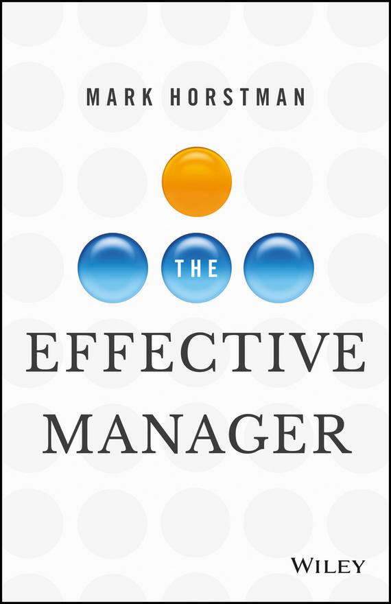Mark Horstman The Effective Manager antonaros s the teacher s basic tools the teacher as manager