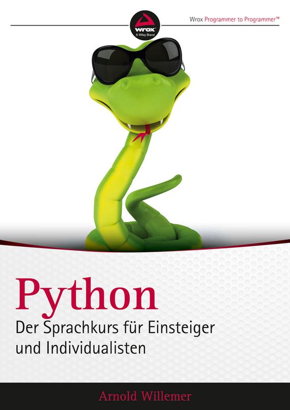 Arnold V. Willemer Python. Der Sprachkurs für Einsteiger und Individualisten
