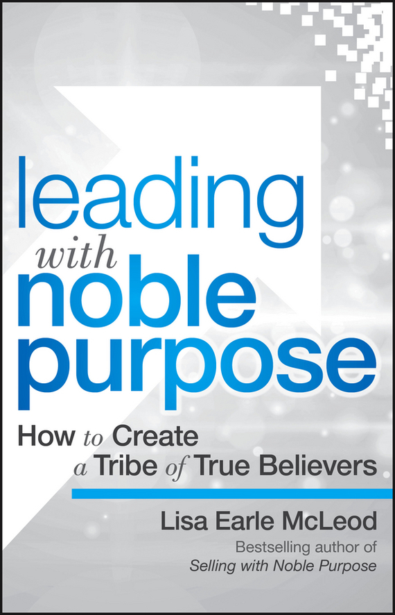 Lisa Earle McLeod Leading with Noble Purpose lisa sabin wilson buddypress for dummies