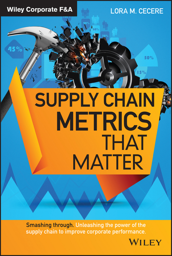 Lora M. Cecere Supply Chain Metrics that Matter tony boobier analytics for insurance the real business of big data