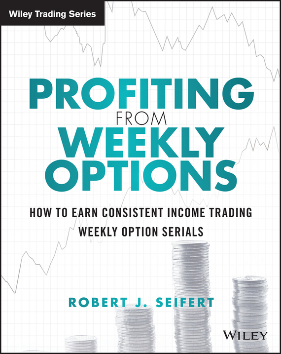 Robert J. Seifert Profiting from Weekly Options robert benfari c understanding and changing your management style assessments and tools for self development