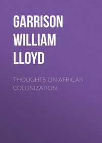 Garrison William Lloyd - Thoughts on African Colonization
