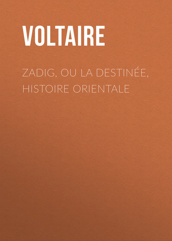 Вольтер Zadig, ou la Destinée, histoire orientale вольтер ф м золотые цитаты классиков литературы вольтер