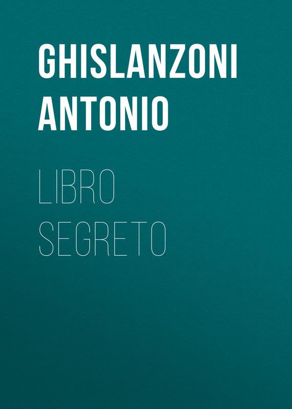 Ghislanzoni Antonio Libro segreto