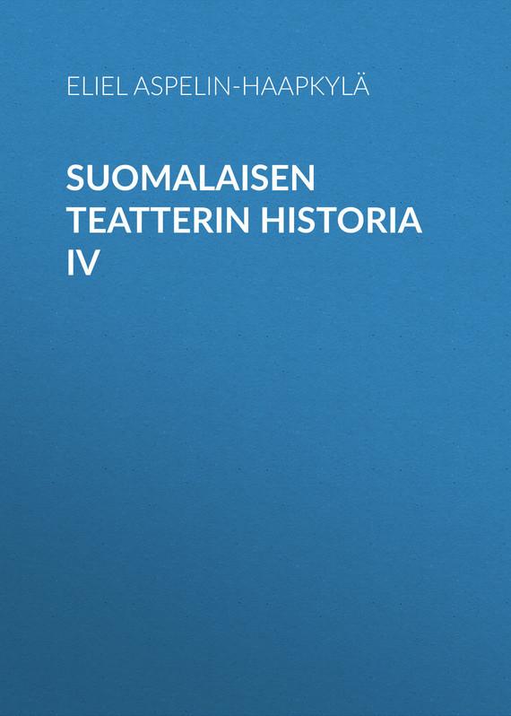 Aspelin-Haapkylä Eliel Suomalaisen teatterin historia IV