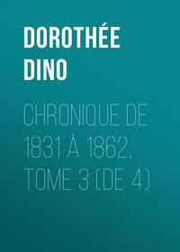Doroth?e Dino - Chronique de 1831 ? 1862, Tome 3 (de 4)
