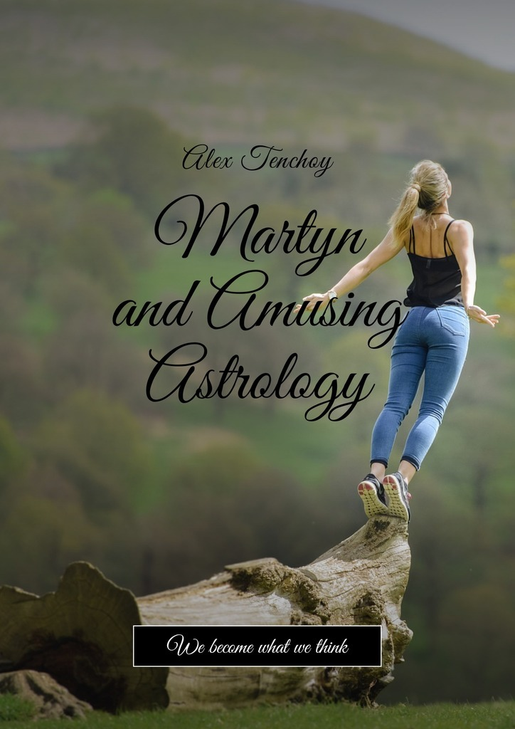 Alex Tenchoy Martyn and amusing astrology. We become what we think the good mother