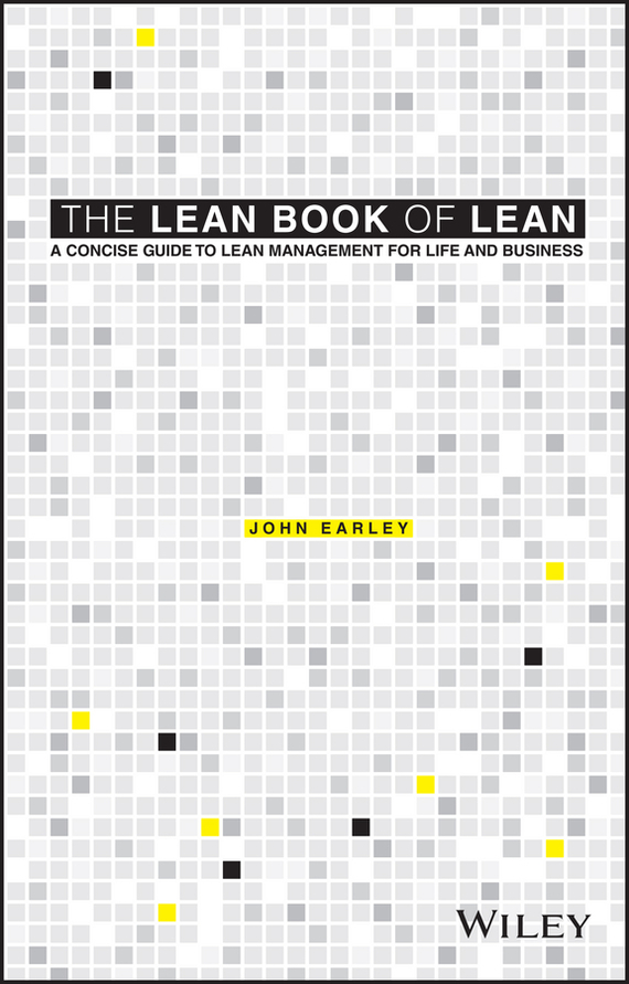John Earley The Lean Book of Lean john earley the lean book of lean a concise guide to lean management for life and business