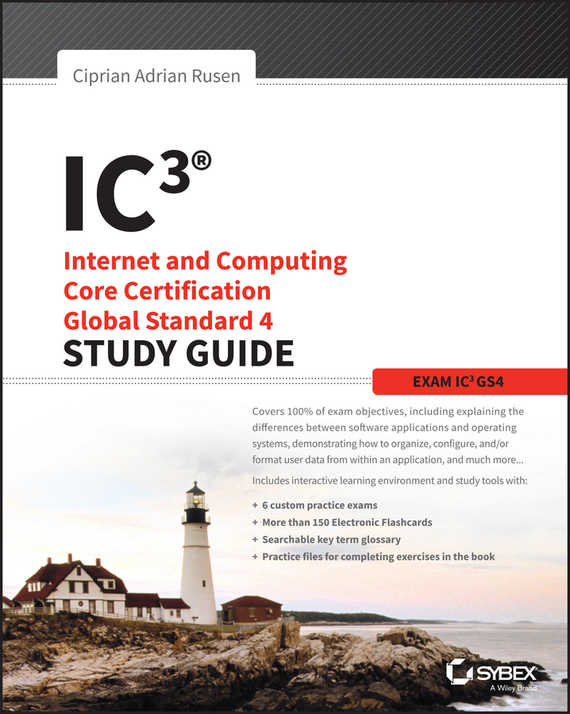 Ciprian Adrian Rusen IC3: Internet and Computing Core Certification Global Standard 4 Study Guide harry cendrowski cloud computing and electronic discovery