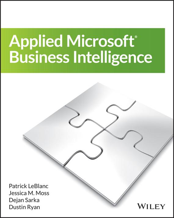 Dejan Sarka Applied Microsoft Business Intelligence jesper thorlund business analytics for managers taking business intelligence beyond reporting
