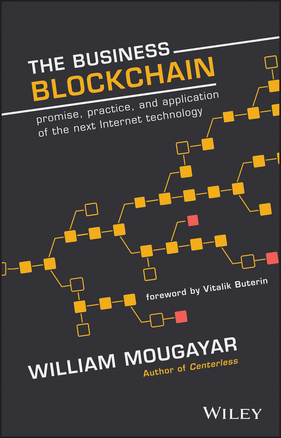 William Mougayar The Business Blockchain william mougayar the business blockchain promise practice and application of the next internet technology