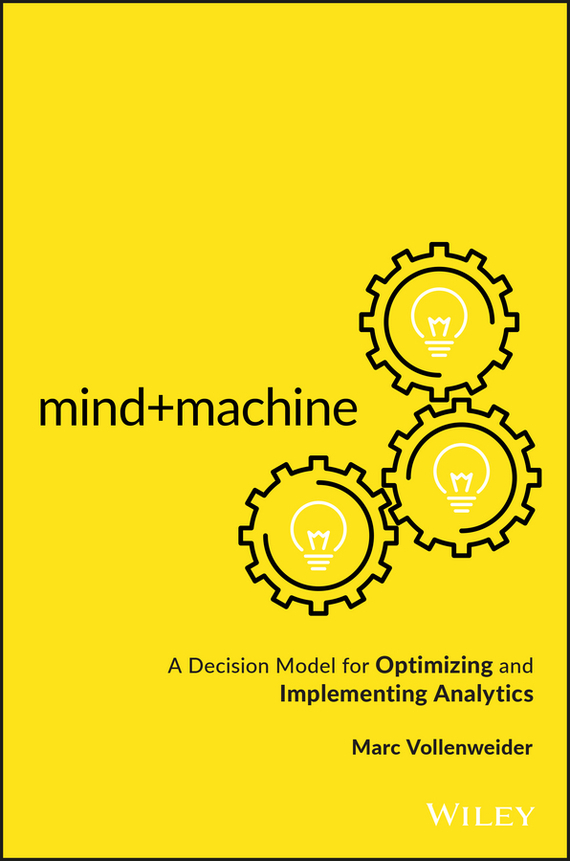 Marc Vollenweider Mind+Machine marc vollenweider mind machine a decision model for optimizing and implementing analytics