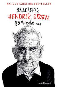 Hendrik Groen - Salap?evik. Hendrik Groen, 83 ? aastat vana