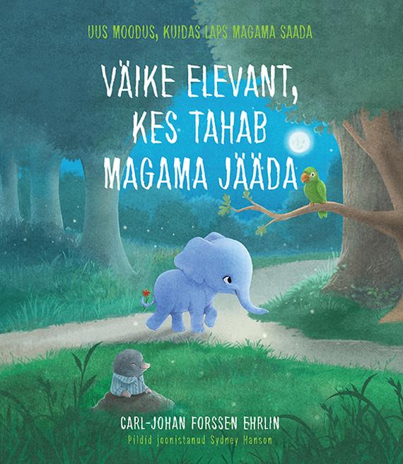 Carl-Johan Forssen Ehrlin Väike elevant, kes tahab magama jääda