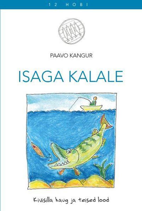 Paavo Kangur Isaga kalale. Kivisilla haug ja teised lood