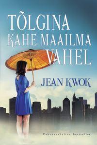 Jean  Kwok - T?lgina kahe maailma vahel