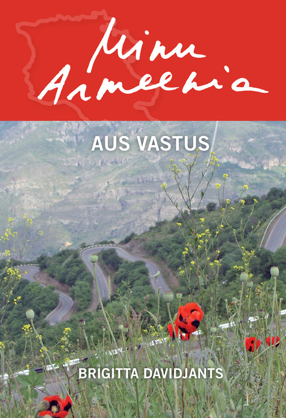 Brigitta Davidjants Minu Armeenia. Aus vastus ISBN: 9789949608102 ene timmusk minu kanada