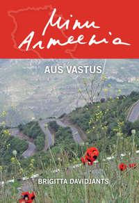 Brigitta Davidjants - Minu Armeenia. Aus vastus