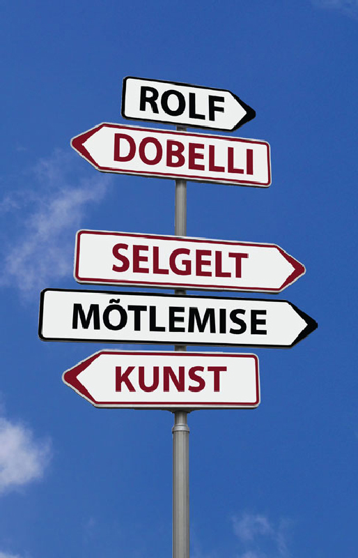 Rolf Dobelli Selgelt mõtlemise kunst dobelli r the art of thinking clearly