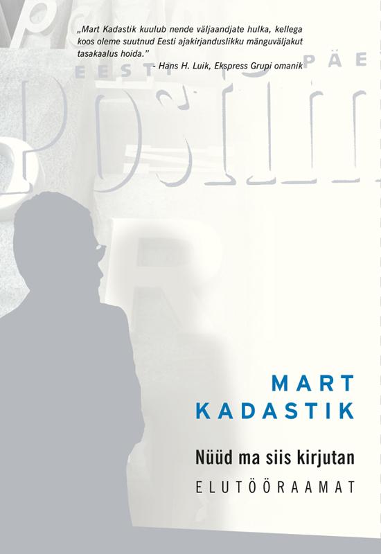 Mart Kadastik Nüüd ma siis kirjutan tiina jõgeda kiri iseendale mida ma tean nüüd eesti ekspressi raamat
