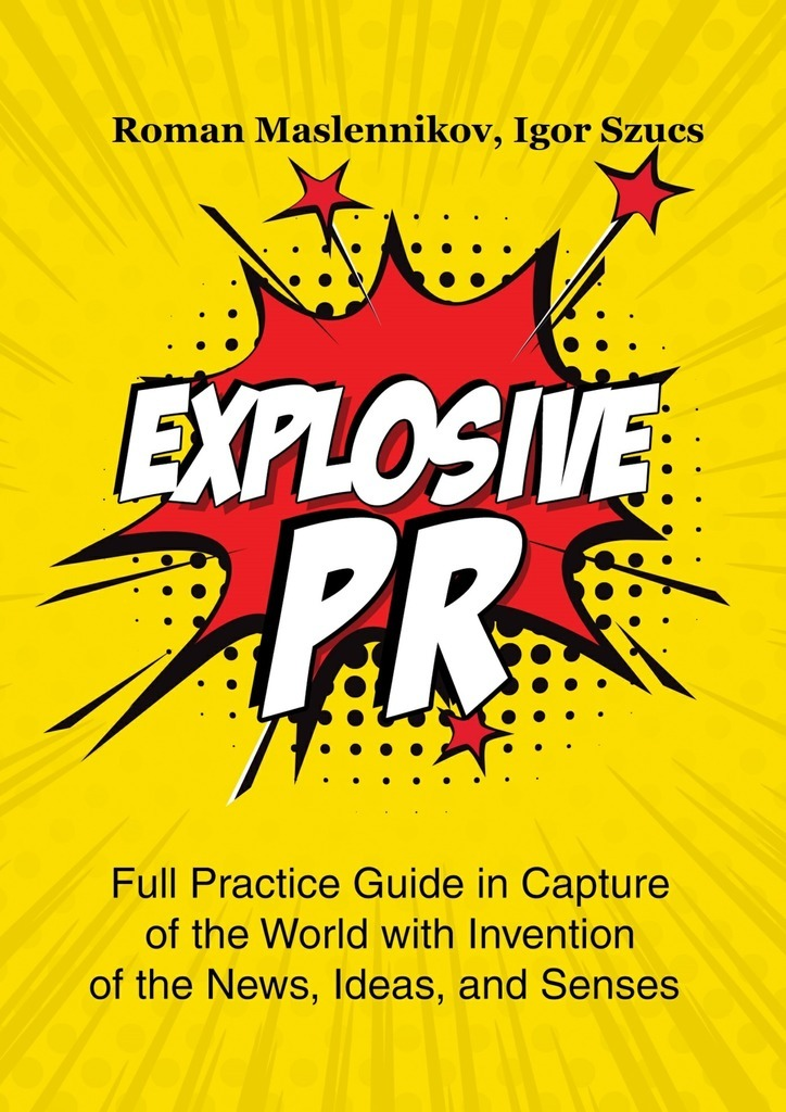 Igor Szucs Explosive PR. Full Practice Guide in Capture of the World with Invention of the News, Ideas, and Senses adoption of e commerce in nigerian businesses