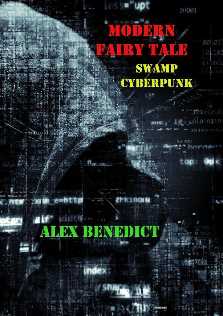 Alex Benedict Modern Fairy Tale. Swamp Cyberpunk alex benedict tothe earth