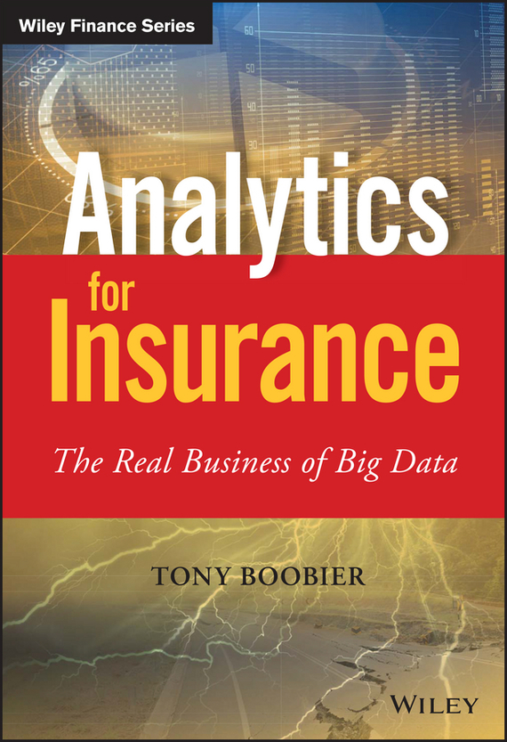 Tony Boobier Analytics for Insurance tony boobier analytics for insurance the real business of big data