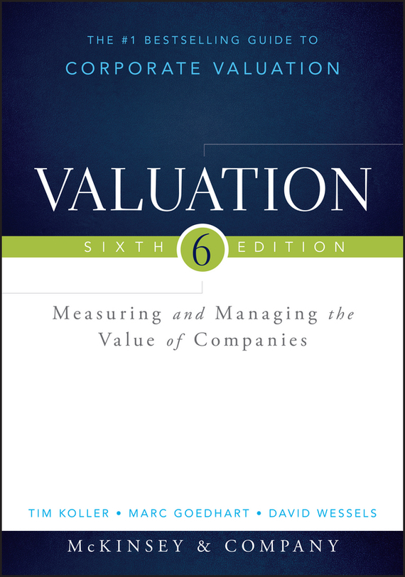 Marc Goedhart Valuation. Measuring and Managing the Value of Companies alexander carol an introduction to value at risk