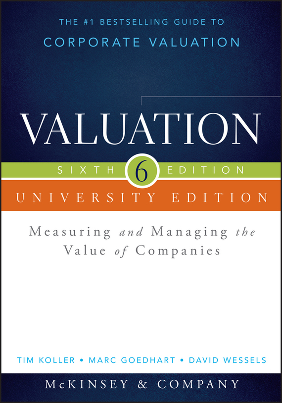 Marc Goedhart Valuation. Measuring and Managing the Value of Companies, University Edition chip espinoza managing the millennials discover the core competencies for managing today s workforce