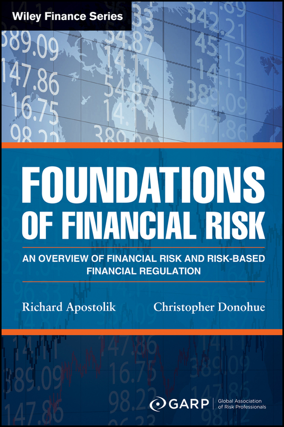 Richard Apostolik Foundations of Financial Risk. An Overview of Financial Risk and Risk-based Financial Regulation keith dickinson financial markets operations management