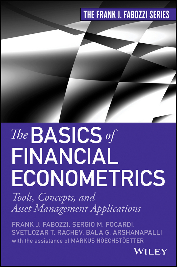 Markus  Hoechstoetter The Basics of Financial Econometrics. Tools, Concepts, and Asset Management Applications barbara weber infrastructure as an asset class investment strategies project finance and ppp