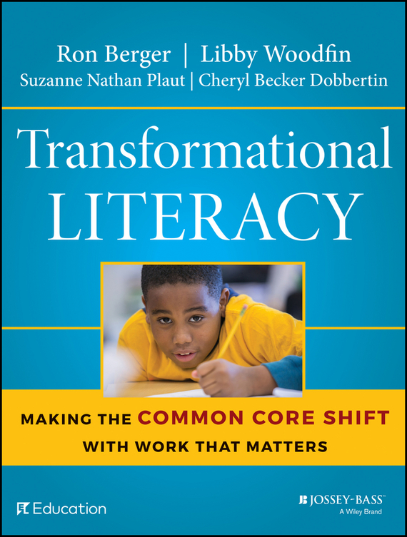 Ron  Berger Transformational Literacy. Making the Common Core Shift with Work That Matters promoting academic competence and literacy in school