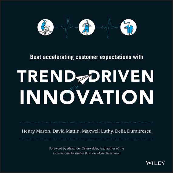 Alexander  Osterwalder Trend-Driven Innovation. Beat Accelerating Customer Expectations bart baesens profit driven business analytics