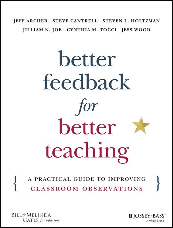 Jeff  Archer Better Feedback for Better Teaching. A Practical Guide to Improving Classroom Observations kavita bhatnagar amarjit singh and kalpana srivastava job satisfaction among medical teachers